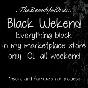 Back from half-holidays and.. WEEKEND PROMO! Everything BLACK on my Marketplace store only 10L all weekend! https://marketplace.secondlife.com/stores/66842